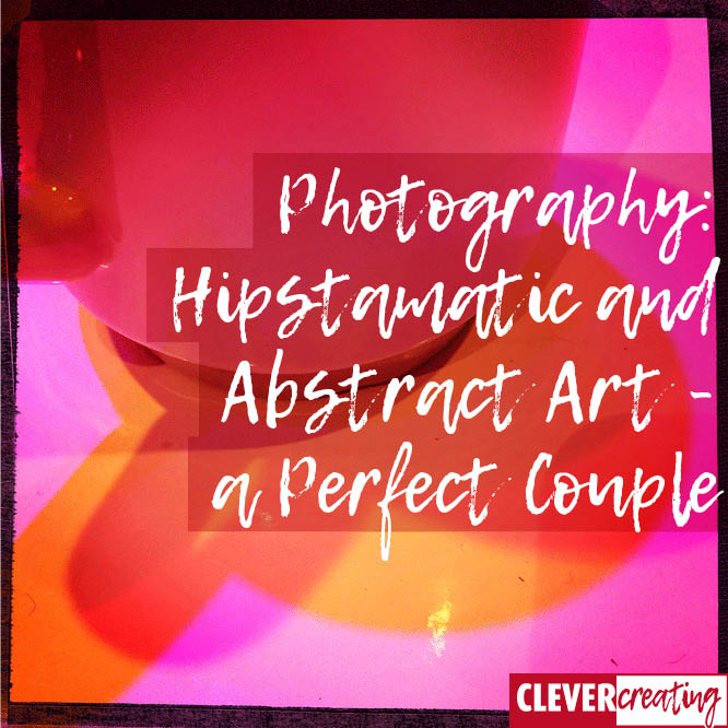 Photography: Hipstamatic and Abstract Art - a Perfect Couple