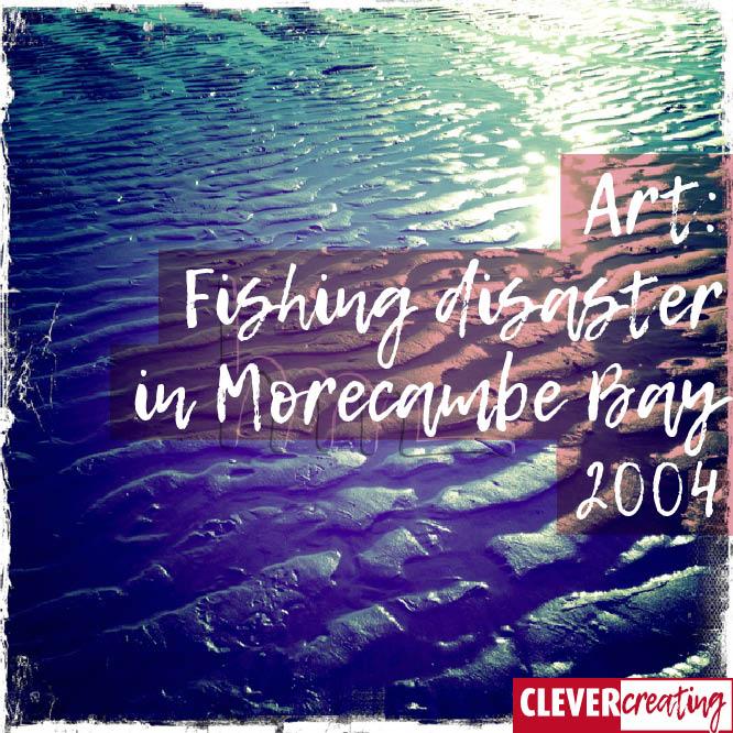 Art: Fishing disaster in Morecambe Bay 2004